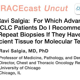 Dr. Ravi Salgia: For Which Advanced NSCLC Patients Do I Recommend Repeat Biopsies If They Have Insufficient Tissue for Molecular Testing?