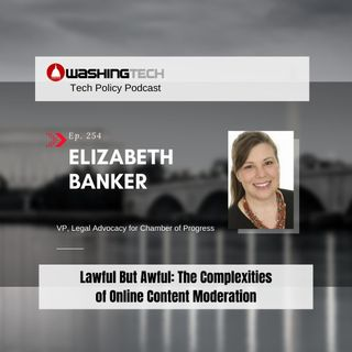 Lawful But Awful: The Complexities  of Online Content Moderation  with Elizabeth Banker (Ep. 254)