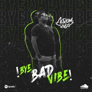 Aarom Rivas x Bye Bad Vibe (Lives Set) Summer 2021