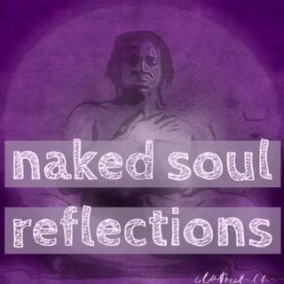 Naked Soul Reflection 3 - May 9 2016 Beginning where we are