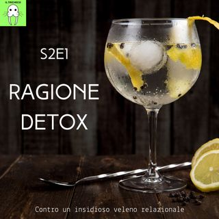S2E1 - Ragione detox