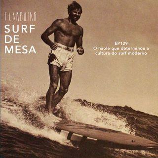 129 - O haole que determinou a cultura do surf moderno