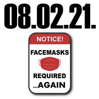 Of Masks and Mandates | 08.02.21.