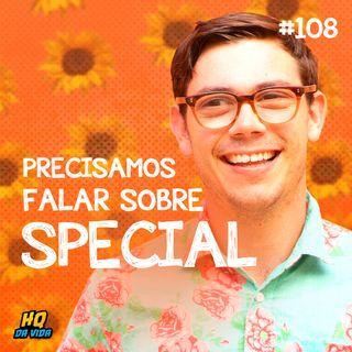 HQ da vida #108 -  Precisamos falar sobre Special