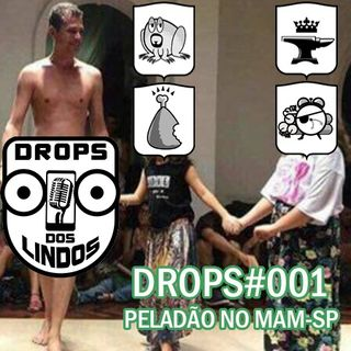 Drops dos Lindos 001 - Peladão no MAM-SP