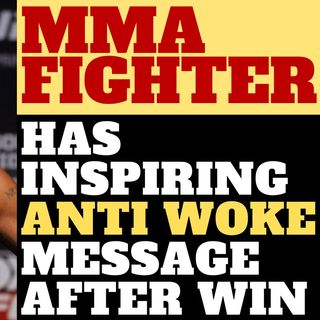 MMA FIGHTER SENDS POWERFUL ANTI WOKE MESSAGE