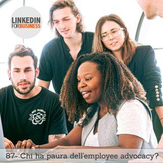 87- Chi ha paura dell'employee advocacy?