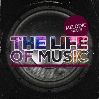 The Life Of Music - Episode 4 - Melodic House