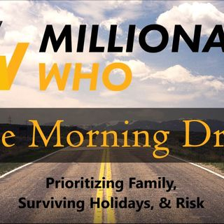 Morning Drive Episode 6 - Prioritizing Family, Surviving Holidays, and Risk!