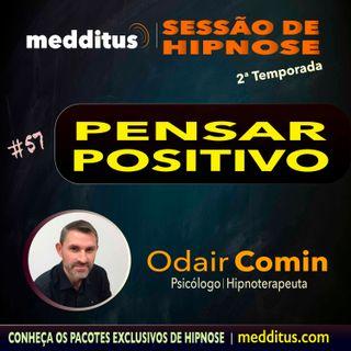 #57 | Hipnose para Pensar Positivo | Odair Comin