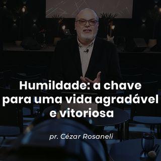 Humildade: a chave para uma vida agradável e vitoriosa // pr. Cézar Rosaneli