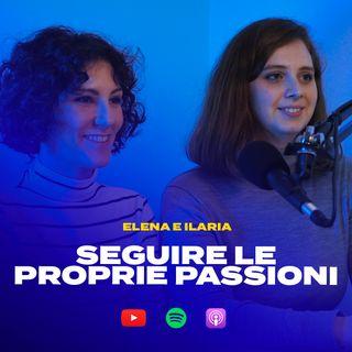 SEGUIRE LE PROPRIE PASSIONI con Elena e Ilaria