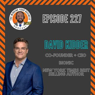 #227 - David Kidder, Co-Founder + CEO at Bionic, NY Times Best Selling Author
