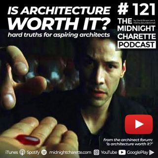 #121 - Is Architecture 'Worth It'? Questions for Aspiring Architects and Hard Truths About the Profession