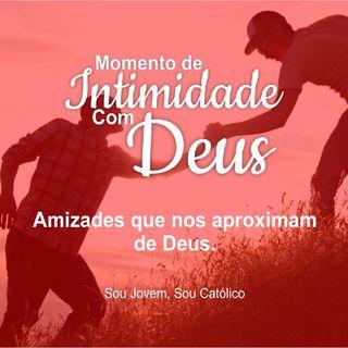 #6 - Momento De Intimidade Com Deus - Amizades Que Nos Aproximam De Deus