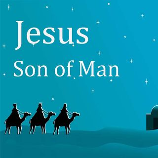 What does it mean that Jesus is the son of man?