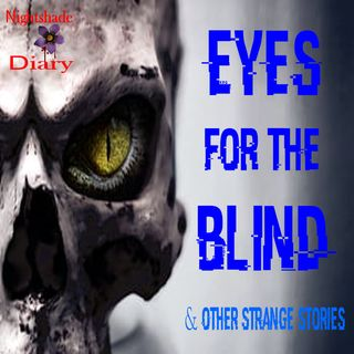 Eyes for the Blind and Other Strange Stories | Podcast
