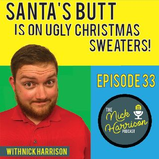 Episode 33: Santa's Butt Is On Ugly Christmas Sweaters This Year!