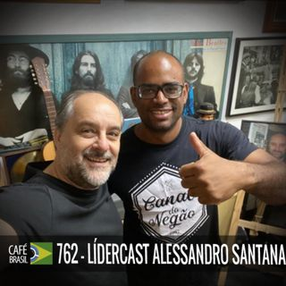Café Brasil 762 - LiderCast Alessandro Santana