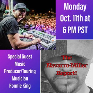 """""""The Navarro-Miller Report!"""" Ep. 3 with Special Guest Co-Host Music Producer Ronnie King"""
