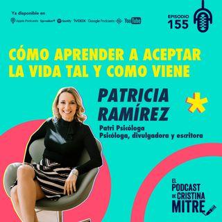 Cómo aprender a aceptar la vida tal y como viene con Patricia Ramírez. Episodio 155