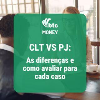 CLT vs PJ: As diferenças e como avaliar para cada caso | BTC Money #86