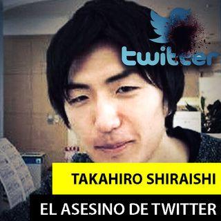 Takahiro Shiraishi | El Asesino De Twitter