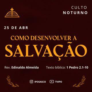 Como Desenvolver a Salvação (1Pedro 2.1-10) - Edinaldo Almeida