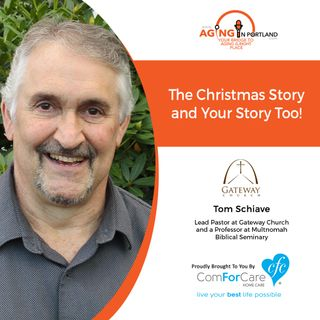 12/25/19: Pastor Tom Schiave with Gateway Church | The Christmas Story and Your Story, Too! | Aging in Portland with Mark Turnbull