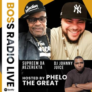 Boss Radio Live Spotify, Hosted By Phelo The Great : sG : DJ Johnny Juice and Supreem Da Rezerekta