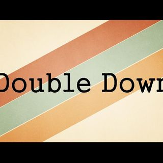 DOUBLE DOWN - pt1 - Double Down