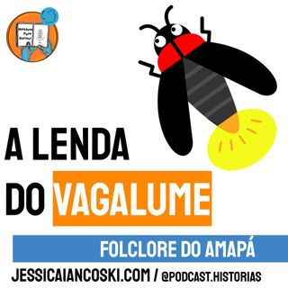 [T4 #8] A Lenda do Vagalume - Folclore do Amapá | Historinha Infantil