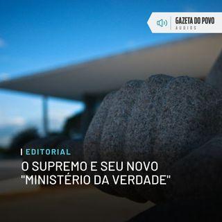 """Editorial: O Supremo e seu novo """"Ministério da Verdade"""""""