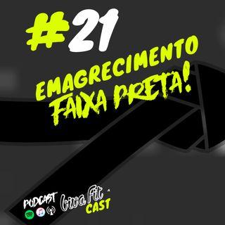 #21 - Emagrecimento Faixa Preta - B O R A ?