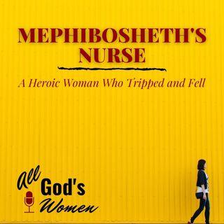 Mephibosheth's Nurse - A Hero Who Fell Down on the Job