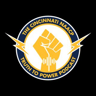Ep 21 | Truth To Power Podcast hosted by The Cincinnati NAACP
