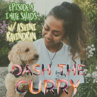 Ep:4 I Hate Salads with Asvini Ravindran