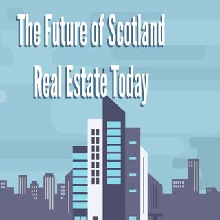 The Future of Scotland Real Estate Today