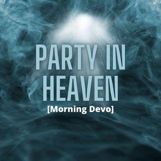 Party in Heaven [Morning Devo]