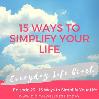 Episode 23 - 15 Ways to Simplify Your Life