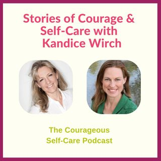 Stories of Courage & Self-Care with Kandice Wirch