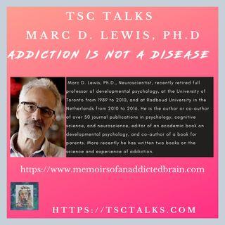 TSC Talks! Addiction Is Not A Disease, with Marc D. Lewis, Ph.D., Neuroscientist, Professor Emeritus, Author