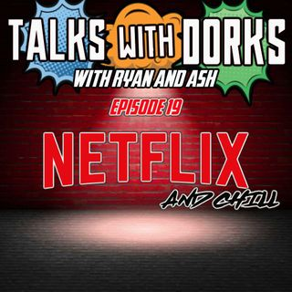 TALKS WITH DORKS EP.19  (NETFLIX AND CHILL)