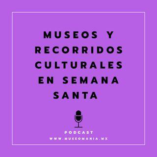 Museos y recorridos culturales en Semana Santa