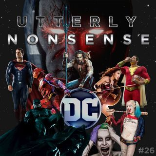 Can The DCEU Be Saved? - Utterly Nonsense Podcast #26