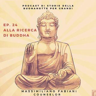 Ep. 24 - ALLA RICERCA DI BUDDHA