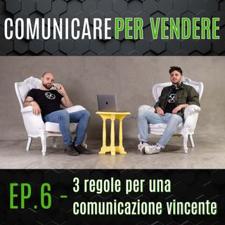 Episodio 6 - 3 Regole per una comunicazione vincente.