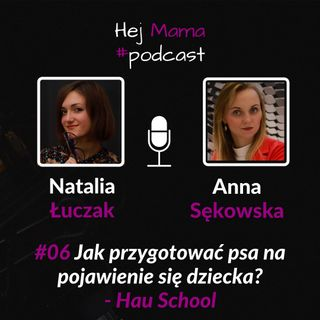 #06 - Jak przygotować psa na pojawienie się dziecka? - rozmowa z Anną Sękowską