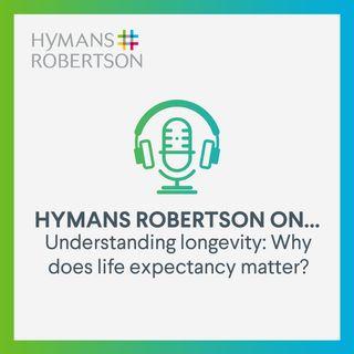 Understanding longevity - Why does life expectancy matter? - Episode 35