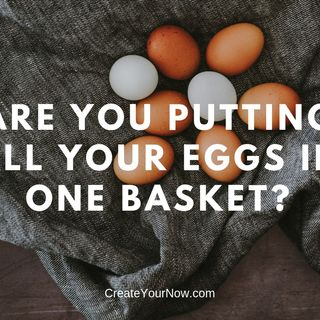 1467 Are You Putting All Your Eggs In One Basket?